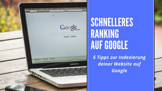 SEO-Tipps: Schnelleres Ranking auf Google - 5 Tipps zur Indexierung deiner Website auf Google